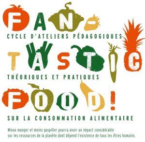 Fantastic Food: cycle d'ateliers pédagogiques sur la consommation Alimentaire