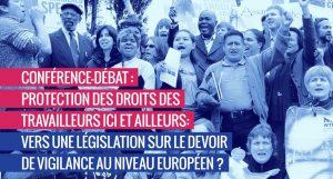 24/10 Conférence-débat : protection des droits des travailleurs ici et ailleurs : vers une législation sur le devoir de vigilance au niveau européen ?